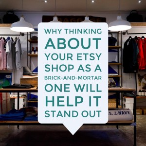 Why Thinking About Your Etsy Shop As A Brick-And-Mortar One Will Help It Stand Out square
