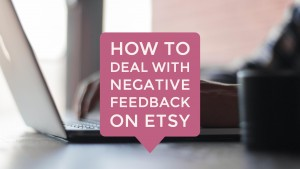 How To Deal With Negative Feedback On Etsy blog and TW